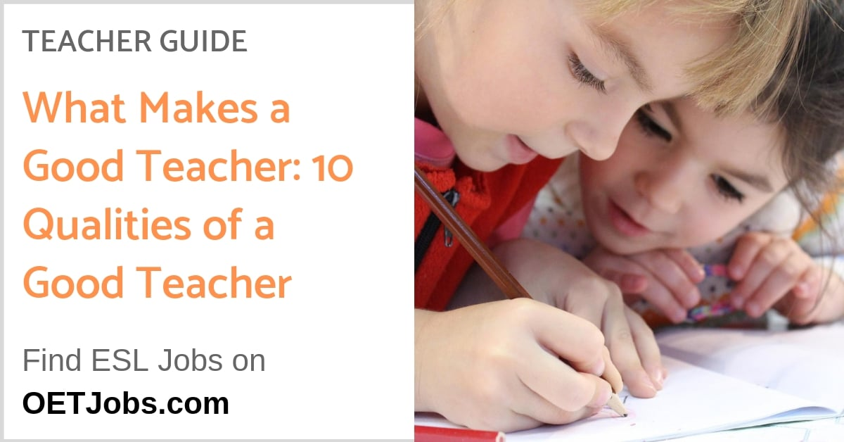 what makes a good teacher  10 qualities of a good teacher - english job tips and reviews